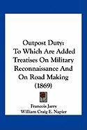 Outpost Duty: To Which Are Added Treatises on Military Reconnaissance and on Road Making (1869) - Jarry, Francois; Napier, William Craig Emilius