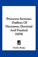 Princeton Sermons: Outlines of Discourses, Doctrinal and Practical (1879) - Hodge, Charles