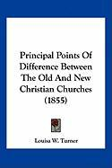 Principal Points of Difference Between the Old and New Christian Churches (1855) - Turner, Louisa W.