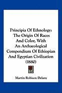 Principia of Ethnology: The Origin of Races and Color, with an Archaeological Compendium of Ethiopian and Egyptian Civilization (1880) - Delany, Martin Robison