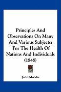 Principles and Observations on Many and Various Subjects: For the Health of Nations and Individuals (1848) - Moodie, John