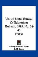 United States Bureau of Education: Bulletin, 1915, No. 34-43 (1915) - Myers, George Edmund; Taylor, E. H.; Monahan, A. C.