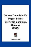 Oeuvres Completes de Eugene Scribe: Proverbes, Nouvelles, Romans (1880) - Scribe, Eugene