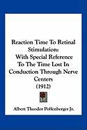 Reaction Time to Retinal Stimulation: With Special Reference to the Time Lost in Conduction Through Nerve Centers (1912) - Poffenberger, Albert Theodor, Jr.