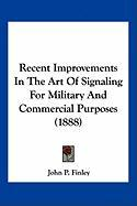 Recent Improvements in the Art of Signaling for Military and Commercial Purposes (1888) - Finley, John P.