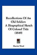 Recollections of an Old Soldier: A Biographical Sketch of Colonel Tidy (1849) - Ward, Harriet