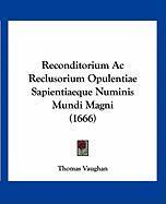 Reconditorium AC Reclusorium Opulentiae Sapientiaeque Numinis Mundi Magni (1666) - Vaughan, Thomas