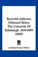 Rectorial Addresses Delivered Before the University of Edinburgh, 1859-1899 (1900) - Walker, Archibald Stodart