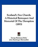 Scotland's Free Church: A Historical Retrospect and Memorial of the Disruption (1893) - Ryley, George Buchanan; McCandlish, John MacGregor