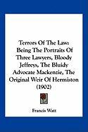 Terrors of the Law: Being the Portraits of Three Lawyers, Bloody Jeffreys, the Bluidy Advocate MacKenzie, the Original Weir of Hermiston ( - Watt, Francis