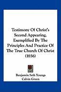 Testimony of Christ's Second Appearing, Exemplified by the Principles and Practice of the True Church of Christ (1856) - Youngs, Benjamin Seth; Green, Calvin; Meacham, John