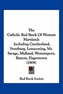 The Catholic Red Book of Western Maryland: Including Cumberland, Frostburg, Lonaconing, Mt. Savage, Midland, Westernport, Barton, Hagerstown (1909) - Red Book Society, Book Society