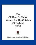 The Children of China: Written for the Children of England (1884) - Hodder and Stoughton Publisher, And Stou