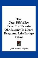The Great Rift Valley: Being the Narrative of a Journey to Mount Kenya and Lake Baringo (1896) - Gregory, John Walter