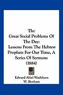 The Great Social Problems of the Day: Lessons from the Hebrew Prophets for Our Time, a Series of Sermons (1884) - Washburn, Edward Abiel