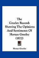 The Greeley Record: Showing the Opinions and Sentiments of Horace Greeley (1872) - Greeley, Horace