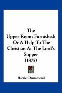 The Upper Room Furnished: Or a Help to the Christian at the Lord's Supper (1875)
