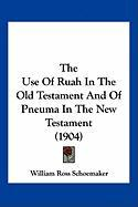 The Use of Ruah in the Old Testament and of Pneuma in the New Testament (1904) - Schoemaker, William Ross