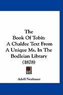 The Book of Tobit: A Chaldee Text from a Unique Ms. in the Bodleian Library (1878) - Neubauer, Adolf