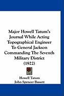 Major Howell Tatum's Journal While Acting Topographical Engineer to General Jackson Commanding the Seventh Military District (1922) - Tatum, Howell