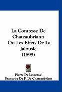 La Comtesse de Chateaubriant: Ou Les Effets de La Jalousie (1695) - Lesconvel, Pierre De; Chateaubriant, Francoise De F. De