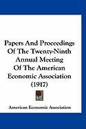 Papers and Proceedings of the Twenty-Ninth Annual Meeting of the American Economic Association (1917) - American Economic Association, Economic
