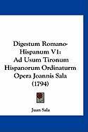 Digestum Romano-Hispanum V1: Ad Usum Tironum Hispanorum Ordinaturm Opera Joannis Sala (1794) - Sala, Juan
