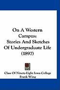 On a Western Campus: Stories and Sketches of Undergraduate Life (1897) - Class of Ninety-Eight Iowa College, Of N
