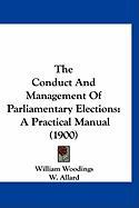 The Conduct and Management of Parliamentary Elections: A Practical Manual (1900) - Woodings, William