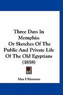 Three Days in Memphis: Or Sketches of the Public and Private Life of the Old Egyptians (1858) - Uhlemann, Max