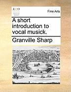 A Short Introduction to Vocal Musick. - Sharp, Granville