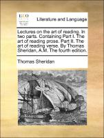 Lectures on the art of reading. In two parts. Containing Part I. The art of reading prose. Part II. The art of reading verse. By Thomas Sheridan, A.M. The fourth edition. - Sheridan, Thomas