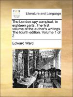 The London-spy compleat, in eighteen parts. The first volume of the author's writings. The fourth edition. Volume 1 of 2 - Ward, Edward