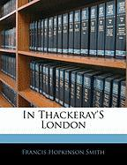 In Thackeray's London - Smith, Francis Hopkinson