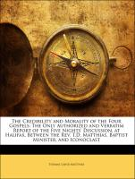 The Credibility and Morality of the Four Gospels: The Only Authorized and Verbatim Report of the Five Nights' Discussion, at Halifax, Between the Rev. T.D. Matthias, Baptist Minister, and Iconoclast - Matthias, Thomas David