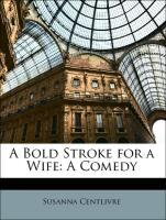 A Bold Stroke for a Wife: A Comedy - Centlivre, Susanna