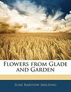 Flowers from Glade and Garden - Skelding, Susie Barstow
