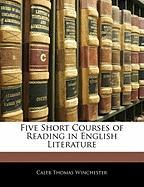 Five Short Courses of Reading in English Literature - Winchester, Caleb Thomas