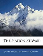 The Nation at War - Scherer, James Augustin Brown