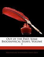 Out of the Past: Some Biographical Essays, Volume 1 - Duff, Mountstuart Elphinstone Grant