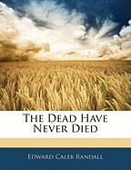 The Dead Have Never Died - Randall, Edward Caleb