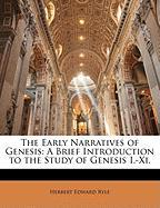 The Early Narratives of Genesis: A Brief Introduction to the Study of Genesis I.-XI. - Ryle, Herbert Edward