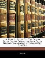 La Selva, Le Belve E Le Tre Donne Della Divina Commedia: Idea Di Un Nuovo Commento Esposito in Due Discorsi - Calvori, I.