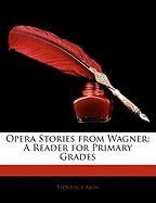 Opera Stories from Wagner: A Reader for Primary Grades - Akin, Florence