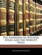 The Expansion of Western Ideals and the World's Peace - Waldstein, Charles