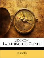 Lexikon Lateinischer Citate - Kayser, W