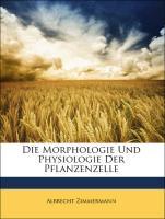 Die Morphologie Und Physiologie Der Pflanzenzelle - Zimmermann, Albrecht