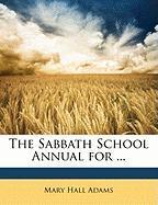 The Sabbath School Annual for ... - Adams, Mary Hall