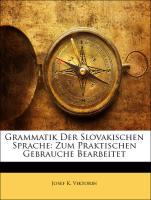 Grammatik Der Slovakischen Sprache: Zum Praktischen Gebrauche Bearbeitet - Viktorin, Josef K.