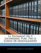 Le Testament Du P. Lacordaire, Publ. Par Le Comte de Montalembert - Lacordaire, Jean Baptiste Henri D.